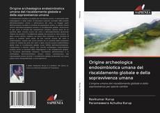 Bookcover of Origine archeologica endosimbiotica umana del riscaldamento globale e della sopravvivenza umana