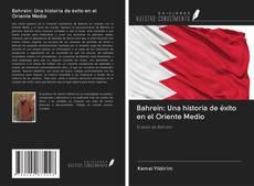 Bookcover of Bahrein: Una historia de éxito en el Oriente Medio