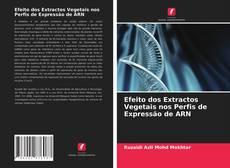 Copertina di Efeito dos Extractos Vegetais nos Perfis de Expressão de ARN