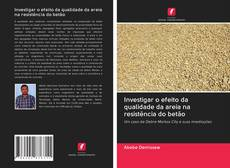 Обложка Investigar o efeito da qualidade da areia na resistência do betão