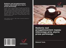 Capa do livro de Badania nad przygotowaniem napoju mlecznego przy użyciu prosa perłowego