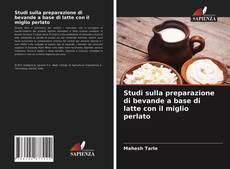 Bookcover of Studi sulla preparazione di bevande a base di latte con il miglio perlato