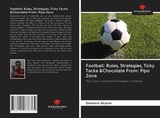 Portada del libro de Football: Rules, Strategies, Ticky Tacka &Chocolate From: Pipo Zona
