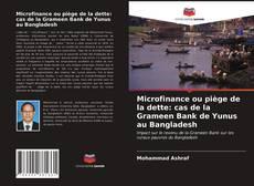 Bookcover of Microfinance ou piège de la dette: cas de la Grameen Bank de Yunus au Bangladesh