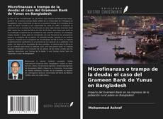 Bookcover of Microfinanzas o trampa de la deuda: el caso del Grameen Bank de Yunus en Bangladesh