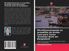 Bookcover of Microfinanciamento ou armadilha da dívida: Caso para Yunus 'Grameen Bank em Bangladesh