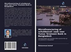 Bookcover of Microfinanciering of schuldenval: zaak voor Yunus 'Grameen Bank in Bangladesh