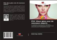 Couverture de P53: Vieux gène avec de nouveaux aspects