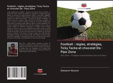 Couverture de Football : règles, stratégies, Ticky Tacka et chocolat De : Pipo Zona