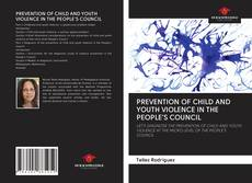 Portada del libro de PREVENTION OF CHILD AND YOUTH VIOLENCE IN THE PEOPLE'S COUNCIL