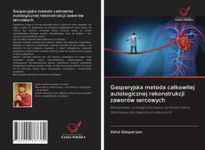 Bookcover of Gasparyjska metoda całkowitej autologicznej rekonstrukcji zaworów sercowych