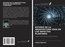 Bookcover of ESTUDIO DE LA ARQUITECTURA ÓSEA EN LOS DEFECTOS PLANTARES