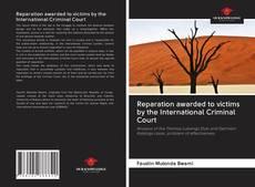 Portada del libro de Reparation awarded to victims by the International Criminal Court