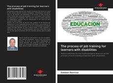 Bookcover of The process of job training for learners with disabilities