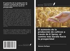 Portada del libro de El aumento de la producción de cultivos a través de K Spray, el camino más barato hacia la prosperidad