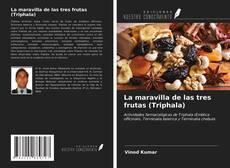 Обложка La maravilla de las tres frutas (Triphala)