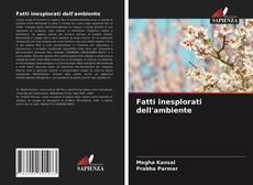 Bookcover of Fatti inesplorati dell'ambiente