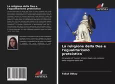 Обложка La religione della Dea e l'egualitarismo preteistico