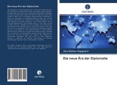 Bookcover of Die neue Ära der Diplomatie