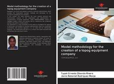 Capa do livro de Model methodology for the creation of a topog equipment company