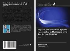 Impacto del ataque del Agujero Negro sobre la Multicastía en la Red Ad Hoc (IBAMA) kitap kapağı