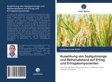 Bookcover of Auswirkung von Saatgutmenge und Reihenabstand auf Ertrag und Ertragskomponenten