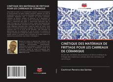 CINÉTIQUE DES MATÉRIAUX DE FRITTAGE POUR LES CARREAUX DE CÉRAMIQUE kitap kapağı