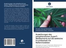 Borítókép a  Auswirkungen des polypflanzlichen Super7-Medikaments auf die weibliche Fruchtbarkeit mit Rattenmodellen - hoz