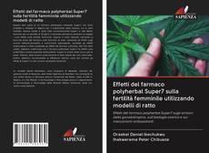 Copertina di Effetti del farmaco polyherbal Super7 sulla fertilità femminile utilizzando modelli di ratto