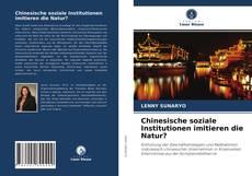 Capa do livro de Chinesische soziale Institutionen imitieren die Natur?