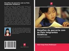 Copertina di Desafios da parceria com os Pais Imigrantes Asiáticos