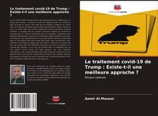 Bookcover of Le traitement covid-19 de Trump : Existe-t-il une meilleure approche ?