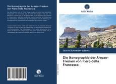 Bookcover of Die Ikonographie der Arezzo-Fresken von Piero della Francesca