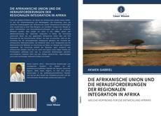 DIE AFRIKANISCHE UNION UND DIE HERAUSFORDERUNGEN DER REGIONALEN INTEGRATION IN AFRIKA kitap kapağı