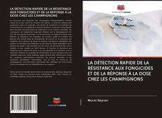 Copertina di LA DÉTECTION RAPIDE DE LA RÉSISTANCE AUX FONGICIDES ET DE LA RÉPONSE À LA DOSE CHEZ LES CHAMPIGNONS