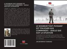 Portada del libro de LE SEIGNEUR TOUT-PUISSANT EST TOUJOURS AUX COMMANDES - QUELLE QUE SOIT LA SITUATION