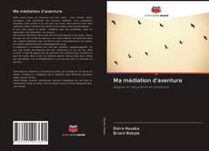 Bookcover of Ma médiation d'aventure