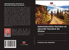 Обложка Administration foncière et sécurité foncière du Ghana
