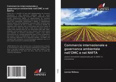 Обложка Commercio internazionale e governance ambientale nell'OMC e nel NAFTA