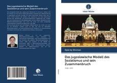 Das jugoslawische Modell des Sozialismus und sein Zusammenbruch的封面