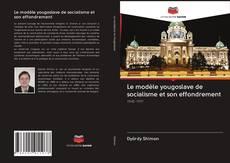 Copertina di Le modèle yougoslave de socialisme et son effondrement