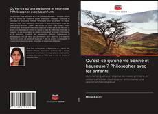 Bookcover of Qu'est-ce qu'une vie bonne et heureuse ? Philosopher avec les enfants