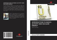 Couverture de INTRODUCTION TO RADIO-ACTIVITY AND NUCLEAR ENERGY
