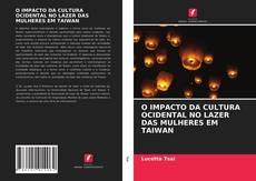 Bookcover of O IMPACTO DA CULTURA OCIDENTAL NO LAZER DAS MULHERES EM TAIWAN