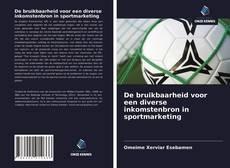 Bookcover of De bruikbaarheid voor een diverse inkomstenbron in sportmarketing