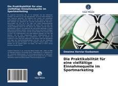Bookcover of Die Praktikabilität für eine vielfältige Einnahmequelle im Sportmarketing