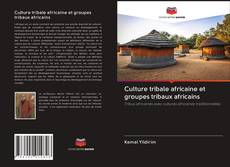 Bookcover of Culture tribale africaine et groupes tribaux africains