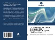 Bookcover of DIE RÄUMLICHE UND SOZIALE DIMENSION DES BÜRGERKRIEGS IN SIERRA LEONE 1991-2001