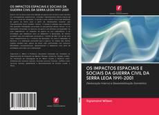 Bookcover of OS IMPACTOS ESPACIAIS E SOCIAIS DA GUERRA CIVIL DA SERRA LEOA 1991-2001