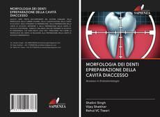 Bookcover of MORFOLOGIA DEI DENTI EPREPARAZIONE DELLA CAVITÀ DIACCESSO